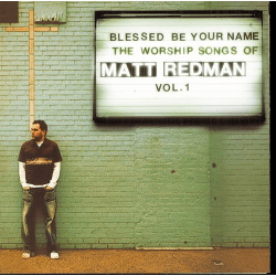 BLESSED BE YOUR NAME [CD 2005] THE WORSHIP SONGS OF MATT REDMAN VOL.1