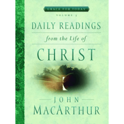 DAILY READINGS FROM THE LIFE OF CHRIST - GRACE FOR TODAY VOL.3