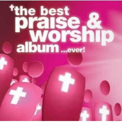 THE BEST PRAISE & WORSHIP ALBUM IN THE WORLD...EVER! - CD