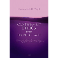 Old Testament Ethics for the People of God - fully revised & updated