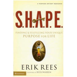 SHAPE - FINDING FULFILLING YOUR UNIQUE PURPOSE FOR LIFE