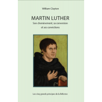 Martin Luther - Son cheminement, sa conversion et ses convictions