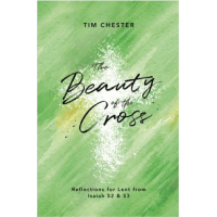 Beauty Of The Cross (The) - Reflections for Lent from Isaiah 52 and 53