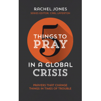 5 Things to Pray in a Global Crisis - Prayers that Change Things in Times of Trouble
