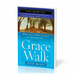 Grace Walk - What You've Always Wanted in the Christian Life…